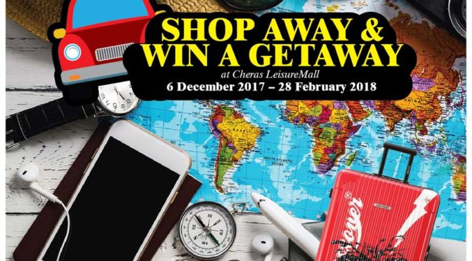 Shop Away And Win A Getaway @ Cheras LeisureMall